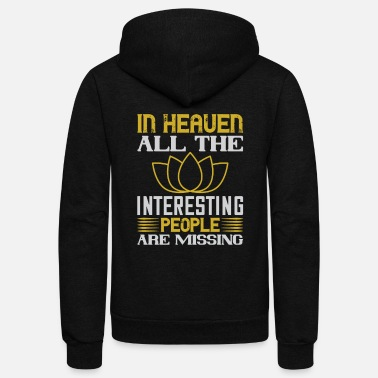 Buddhism In heaven all the interesting people are missing - Unisex Fleece Zip Hoodie