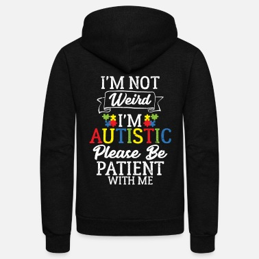 Weird I'm Not Weird I'm Autistic Please Be Patient - Unisex Fleece Zip Hoodie