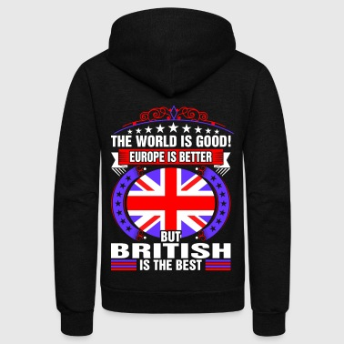The World Is Good But British Is The Best - Unisex Fleece Zip Hoodie