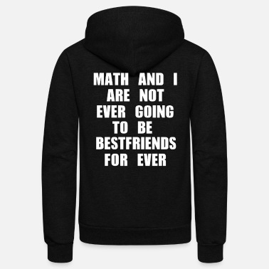 Quadrat MATH AND I ARE NOT EVER GOING TO BE BESTFRIENDS - Unisex Fleece Zip Hoodie