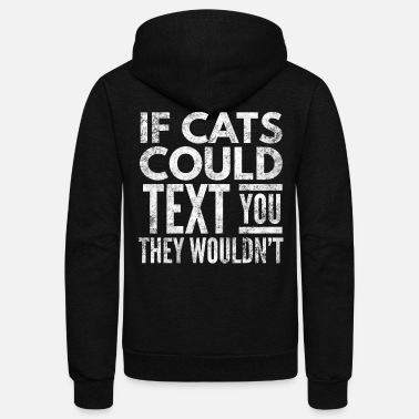 Text If cats could text You they wouldn't - Unisex Fleece Zip Hoodie