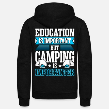 Important Education Is Important But Camping Is Importanter - Unisex Fleece Zip Hoodie