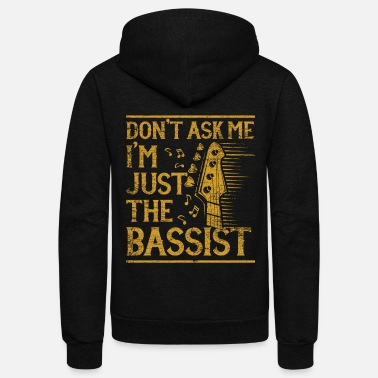 Don't Ask Me I'm Just The Bassist - Unisex Fleece Zip Hoodie