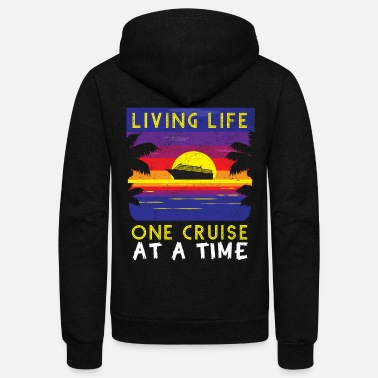 Cruise Living Life One Cruise At A Time Funny Cruise Ship - Unisex Fleece Zip Hoodie
