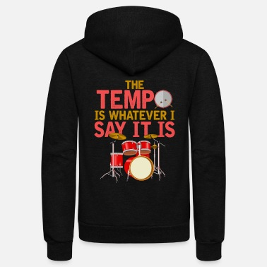 Witty Funny Drummer - The Tempo Is Whatever I Say It Is - Unisex Fleece Zip Hoodie