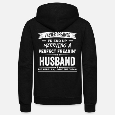 Husband I'd End Up Marrying a Perfect Freakin' Husband - Unisex Fleece Zip Hoodie