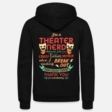Theater Theater Nerd Funny Design For Theatre Lovers - Unisex Fleece Zip Hoodie