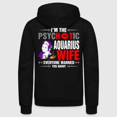 I Am The Psychotic Aquarius Wife - Unisex Fleece Zip Hoodie