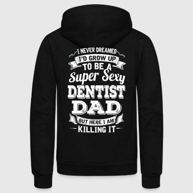 I'D Grow Up To Be A Super Sexy Dentist Dad - Unisex Fleece Zip Hoodie