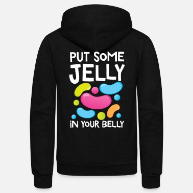 Belly Put Some Jelly In Your Belly Funny Bean Candy - Unisex Fleece Zip Hoodie