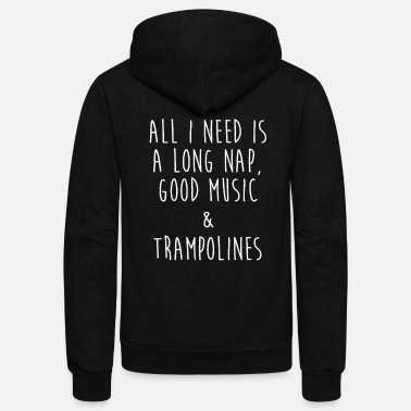 Trampoline All I Need Is A Long Nap Good Music & Trampolines - Unisex Fleece Zip Hoodie