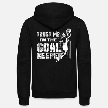 Goalkeeper Trust Me I'm The Goalkeeper Shirt - Unisex Fleece Zip Hoodie
