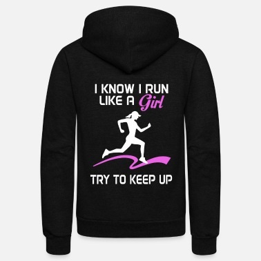 Run Like A Girl Running - I know I run like a girl try to keep u - Unisex Fleece Zip Hoodie