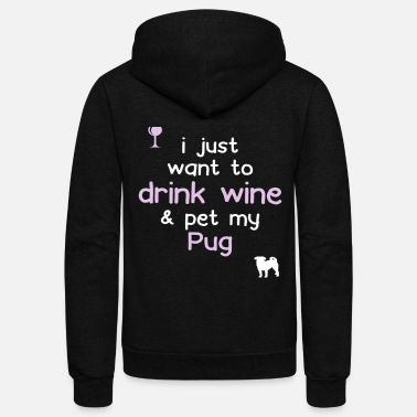 Wine &amp I Just Want To Drink Wine amp Pet My Pug - Unisex Fleece Zip Hoodie