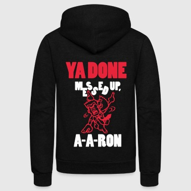 Ya Done Messed Up - Unisex Fleece Zip Hoodie