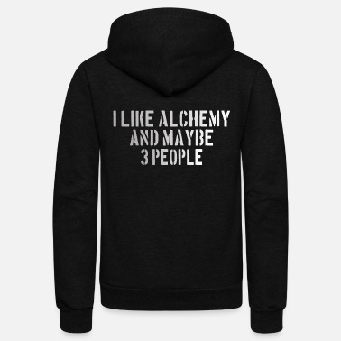 Alchemy Alchemy : I like Alchemy and maybe 3 people - Unisex Fleece Zip Hoodie
