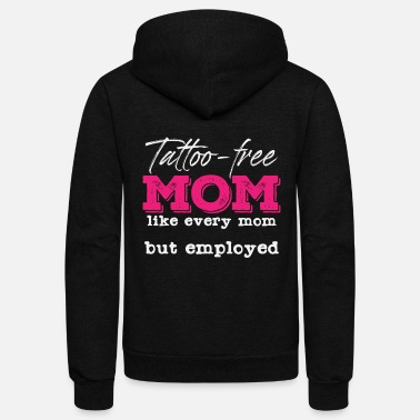Ink Tattoo Free Mom | Employed Satire Mother Mothers - Unisex Fleece Zip Hoodie