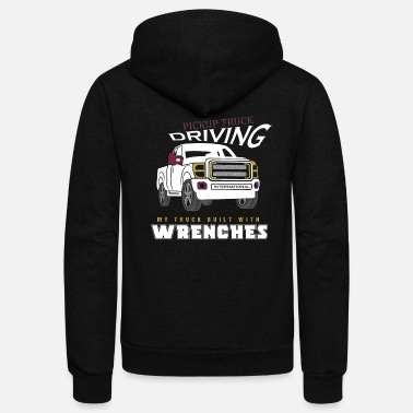 Drive Go By Car Pickup Truck Driving My Truck Built Wrenches Cloth - Unisex Fleece Zip Hoodie
