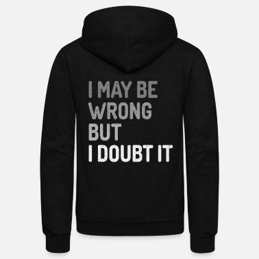 Hipster I May Be Wrong But I Doubt It - Unisex Fleece Zip Hoodie