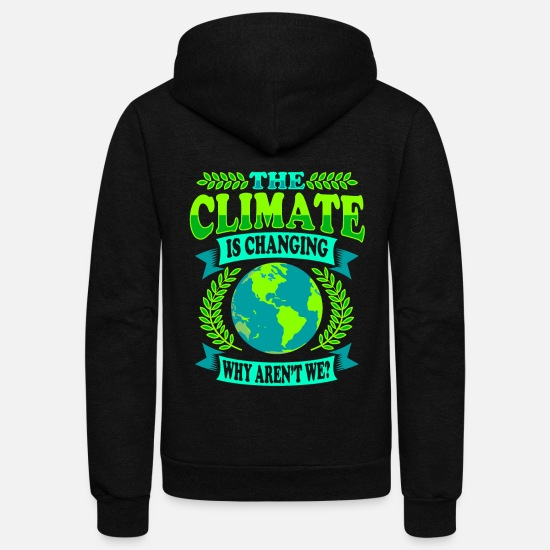 Climate Change Hoodies & Sweatshirts - The Climate Is Changing Why Aren't We? - Unisex Fleece Zip Hoodie black
