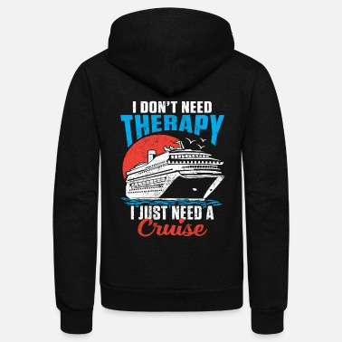 Cruise I Don't Need A Therapy I Just Need A Cruise Ship Funny Holiday - Unisex Fleece Zip Hoodie
