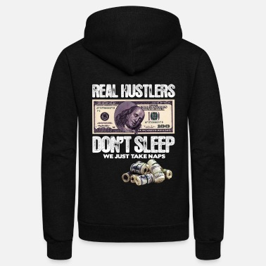 Hustlers REAL HUSTLERS DON T SLEEP WE TAKE NAPS - Unisex Fleece Zip Hoodie