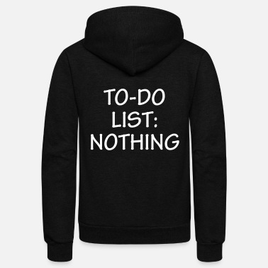 List To-Do List: Nothing - Unisex Fleece Zip Hoodie
