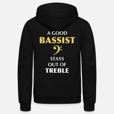 A Good Bassist Stays Out Of Treble - Unisex Fleece Zip Hoodie