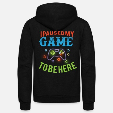 I Paused My Game To Be Here Funny Gamer T-Shirt - Unisex Fleece Zip Hoodie