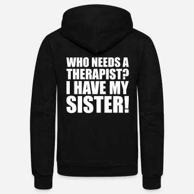 My Sister Is My Labrador Retriever Humor - who needs a therapist i have my sister f - Unisex Fleece Zip Hoodie