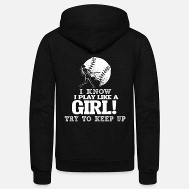 Softball I Know I Play Softball Like A Girl Try To Keep Up. - Unisex Fleece Zip Hoodie