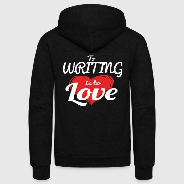 Writing - To Writing Is To Love - Unisex Fleece Zip Hoodie