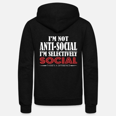 Social Im Not Anti Social Selectively Social Difference - Unisex Fleece Zip Hoodie