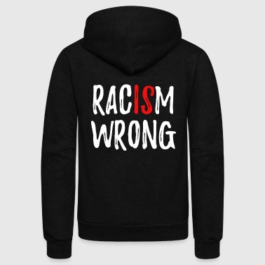 Racism Is Wrong Anti Racism - Unisex Fleece Zip Hoodie