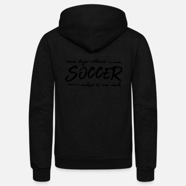 SEVEN DAYS WITHOUT SOCCER - Soccer T-Shirt - Gift - Unisex Fleece Zip Hoodie
