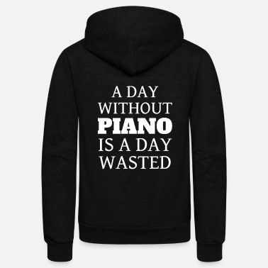 Piano A DAY WITHOUT PIANO IS A DAY WASTED - Unisex Fleece Zip Hoodie