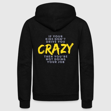 Kid - if your kids don't drive you crazy then yo - Unisex Fleece Zip Hoodie