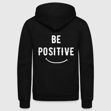 Positive - Be positive - Unisex Fleece Zip Hoodie