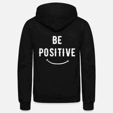 Positivity Positive - Be positive - Unisex Fleece Zip Hoodie
