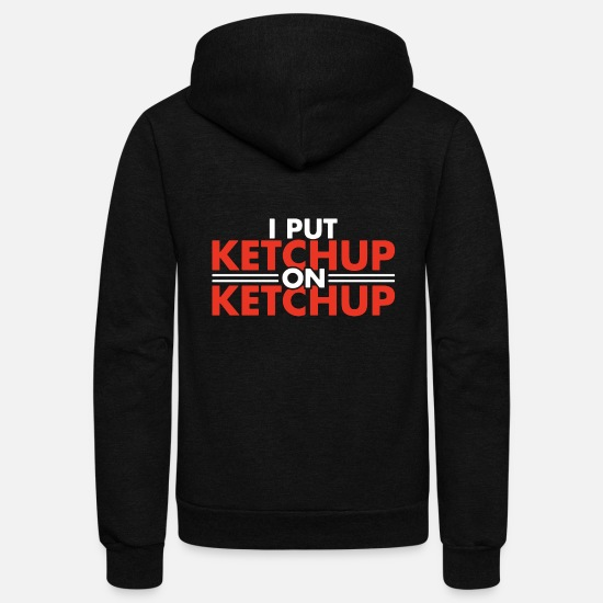 Humor Hoodies & Sweatshirts - I put ketchup on ketchup - Unisex Fleece Zip Hoodie black