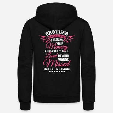 Bless Brother Your Life Was A Blessing Your Memory TShit - Unisex Fleece Zip Hoodie