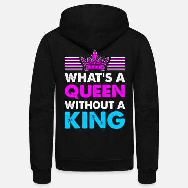 Queen Whats A Queen Without A King - Unisex Fleece Zip Hoodie
