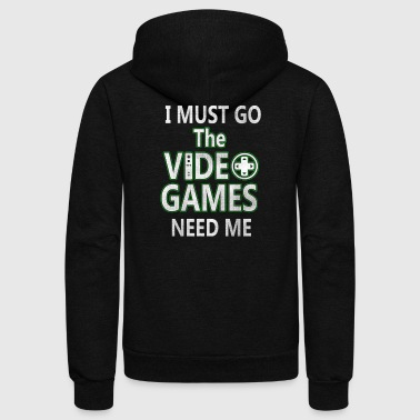 Video Games Need Me Console Gamer - Unisex Fleece Zip Hoodie