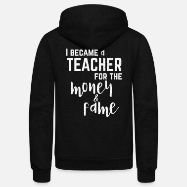 Teacher I Became A Teacher For The Money And The Fame - Unisex Fleece Zip Hoodie
