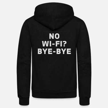 Bye No Wifi Bye Bye - Unisex Fleece Zip Hoodie