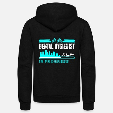 Dental The Best Dental Hygienist In Progress - Unisex Fleece Zip Hoodie