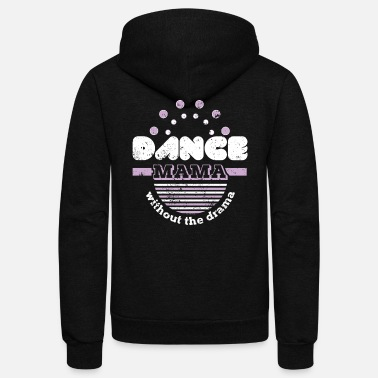 Without Dance Mama Without Drama Dance Mom - Unisex Fleece Zip Hoodie