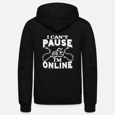 T-Shirt for Gamer I Can not Pause Online - Unisex Fleece Zip Hoodie
