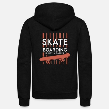 Career Skateboard no career - Unisex Fleece Zip Hoodie