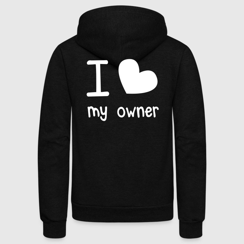 I LOVE MY OWNER perfect for that pet dog or cat shirt - Unisex Fleece Zip Hoodie